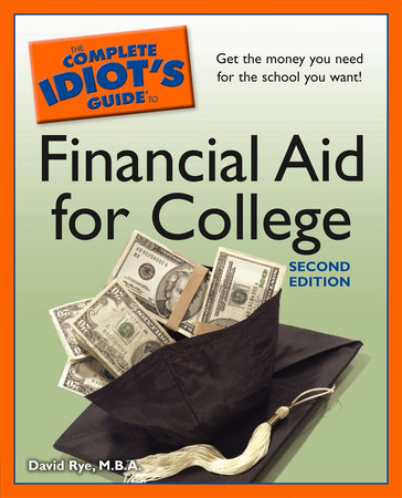 The Complete Idiot's Guide to Financial Aid for College, 2nd Edition by David Rye M.B.A.