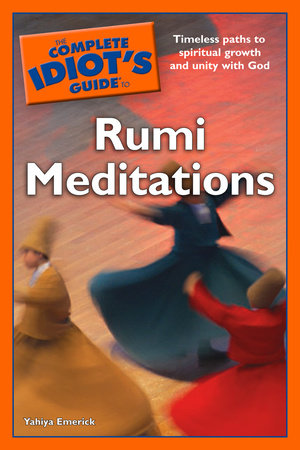 The Complete Idiot's Guide to Rumi Meditations by Yahiya Emerick