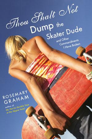 Thou Shalt Not Dump the Skater Dude by Rosemary Graham