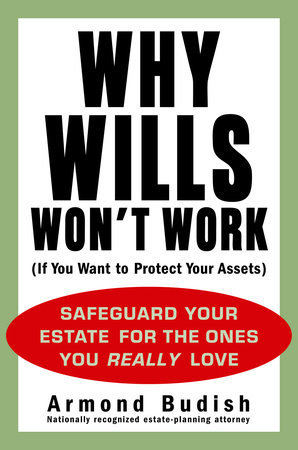 Why Wills Won't Work (If You Want to Protect Your Assets) by Armond Budish