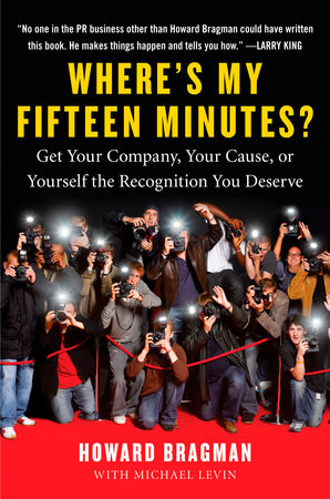 Where's My Fifteen Minutes? by Howard Bragman
