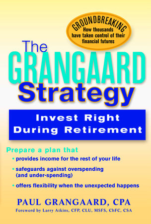 Grangaard Strategy: Invest Right During Retirement by Paul Grangaard