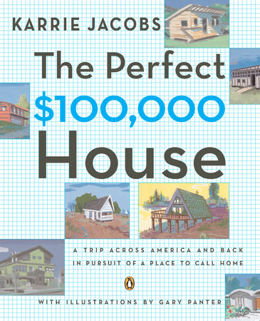 The Perfect $100,000 House by Karrie Jacobs