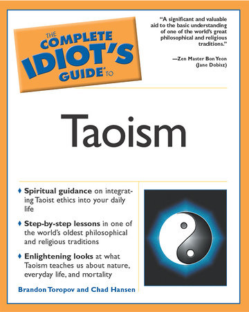 The Complete Idiot's Guide to Taoism by Brandon Toropov and Chadwick Hansen