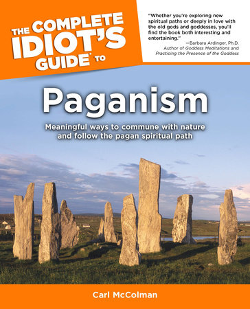 The Complete Idiot's Guide to Paganism by Carl Mccolman