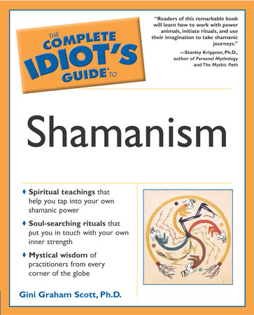 The Complete Idiot's Guide to Shamanism by Gini Graham Scott
