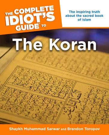 The Complete Idiot's Guide to the Koran by Muhammad Shaykh Sarwar and Brandon Toropov