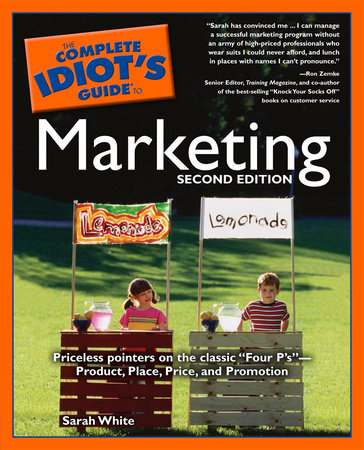 The Complete Idiot's Guide to Marketing, 2nd edition by Sarah White