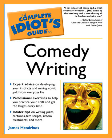 The Complete Idiot's Guide to Comedy Writing by James Mendrinos