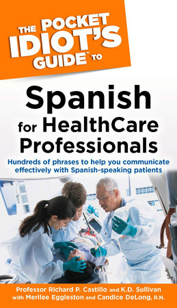 The Pocket Idiot's Guide to Spanish For Health Care Professionals by Richard P. Castillo and K.D. Sullivan