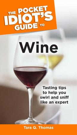 The Pocket Idiot's Guide to Wine by Tara Q. Thomas