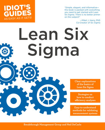 The Complete Idiot's Guide to Lean Six Sigma by Breakthrough Management Group and Neil DeCarlo