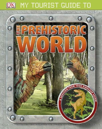 My Tourist Guide to the Prehistoric World by DK