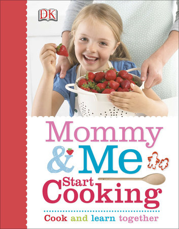 Mommy and Me Start Cooking by DK