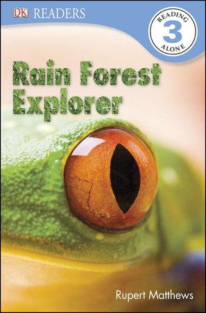 DK Readers L3: Rain Forest Explorer by Rupert Matthews