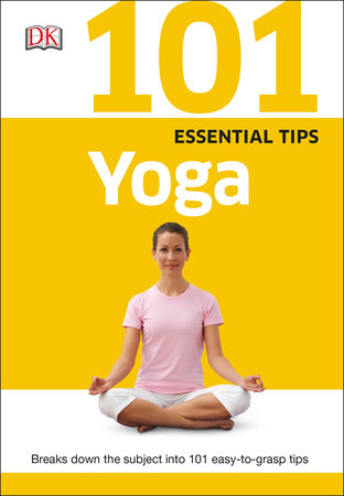 101 Essential Tips: Yoga by Sivananda Yoga Vedanta Centre