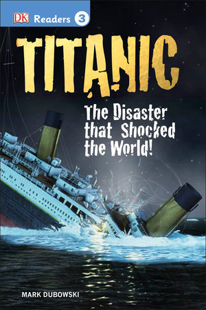 DK Readers L3: Titanic by Mark Dubowski