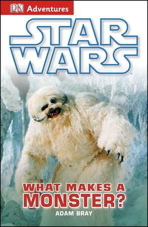 DK Adventures: Star Wars: What Makes A Monster? by Adam Bray