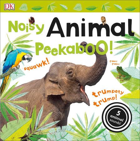Noisy Animal Peekaboo! by DK