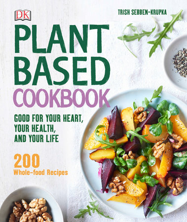 Plant-Based Cookbook by Trish Sebben-Krupka