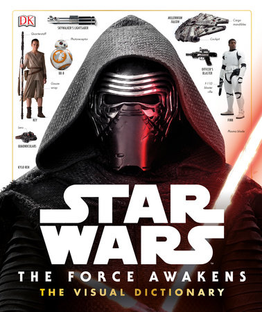 Star Wars: The Force Awakens The Visual Dictionary by Pablo Hidalgo