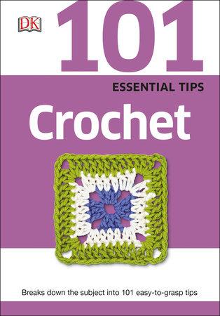 101 Essential Tips: Crochet