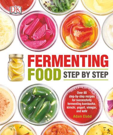 Fermenting Food Step by Step by Adam Elabd