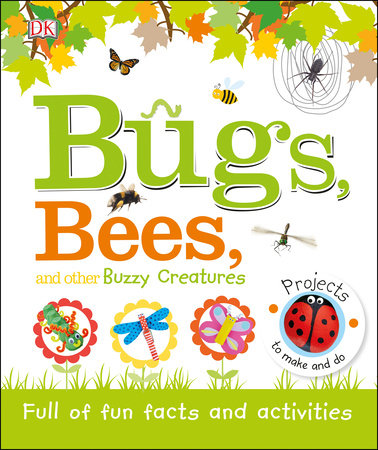 Bugs, Bees, and Other Buzzy Creatures by DK