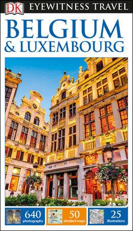 DK Eyewitness Belgium and Luxembourg by DK Eyewitness