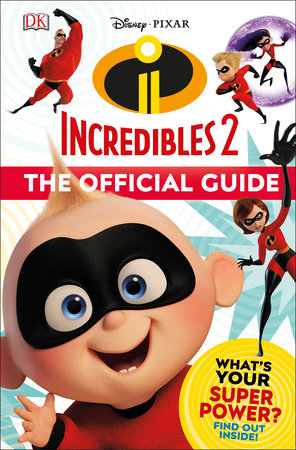 Disney Pixar: The Incredibles 2: The Official Guide by Matt Jones and Ruth Amos