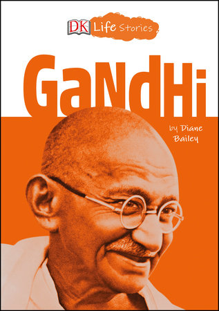 DK Life Stories: Gandhi by Diane Bailey