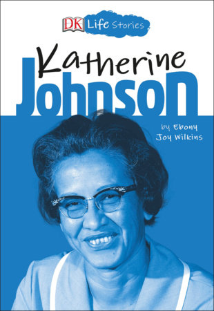 DK Life Stories: Katherine Johnson by Ebony Joy Wilkins