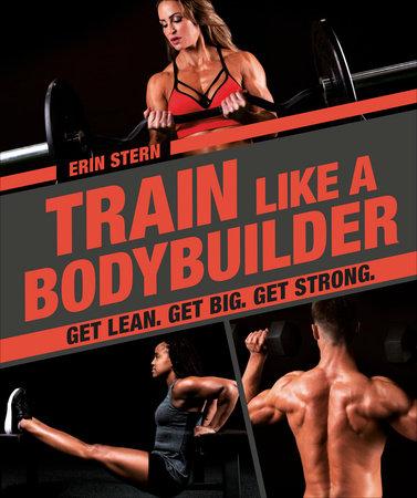 Train Like a Bodybuilder by Erin Stern