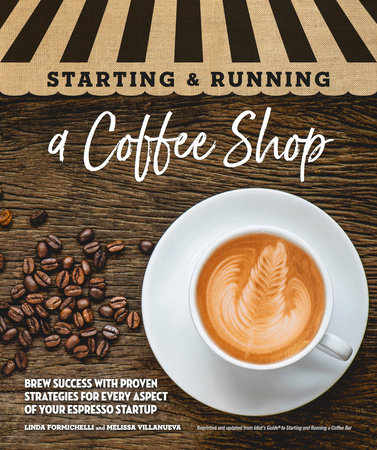 Starting & Running a Coffee Shop by Linda Formichelli and Melissa Villanueva