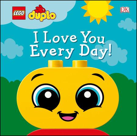 LEGO DUPLO I Love You Every Day! by Tori Kosara