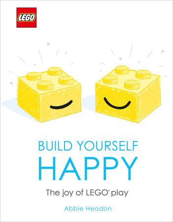 LEGO Build Yourself Happy by Abbie Headon