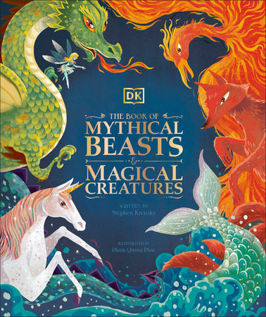 The Book of Mythical Beasts and Magical Creatures by DK