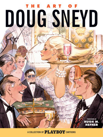 The Art of Doug Sneyd: A Collection of Playboy Cartoons by Hugh Hefner and Doug Sneyd
