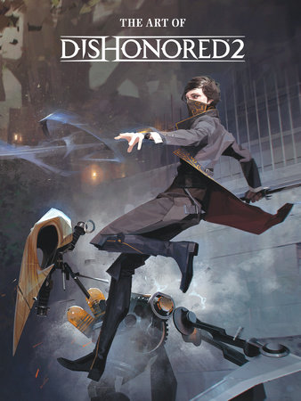 The Art of Dishonored 2 by Bethesda Studios