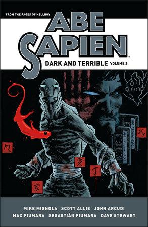 Abe Sapien: Dark and Terrible Volume 2 by Mike Mignola and Scott Allie