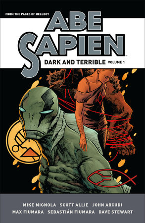 Abe Sapien: Dark and Terrible Volume 1 by Mike Mignola, John Arcudi and Scott Allie