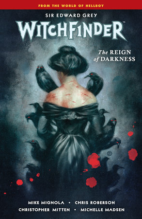 Witchfinder Volume 6: The Reign of Darkness by Mike Mignola and Chris Roberson