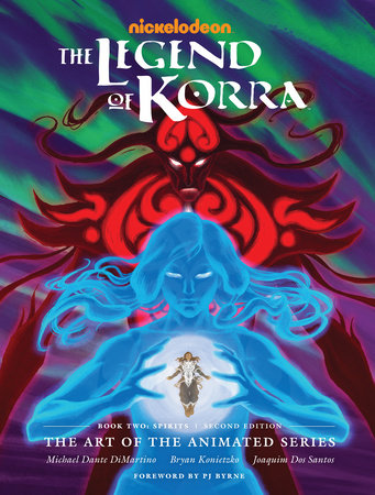 The Legend of Korra: The Art of the Animated Series--Book Two: Spirits (Second Edition) by Michael Dante DiMartino, Bryan Konietzko and Joaquim Dos Santos