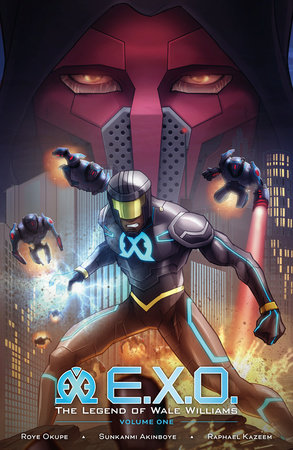 E.X.O.: The Legend of Wale Williams Volume 1 by Roye Okupe