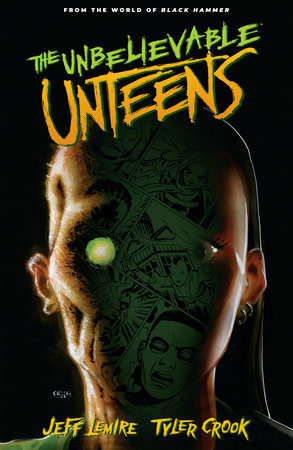 The Unbelievable Unteens: From the World of Black Hammer Volume 1 by Jeff Lemire