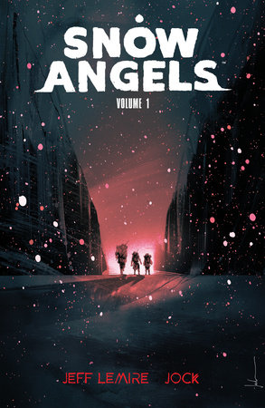 Snow Angels Volume 1 by Jeff Lemire