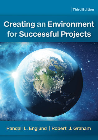 Creating an Environment for Successful Projects, 3rd Edition by Randall Englund and Robert J. Graham