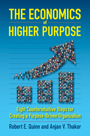 The Economics of Higher Purpose by Robert E. Quinn and Anjan V. Thakor