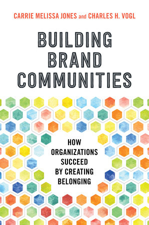 Building Brand Communities by Carrie Melissa Jones and Charles Vogl