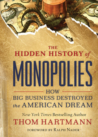 The Hidden History of Monopolies by Thom Hartmann